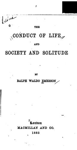 The conduct of life, and Society and solitude