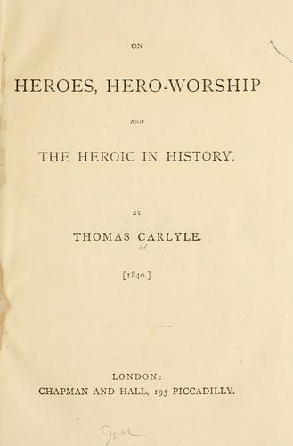 On heroes, hero-worship and the heroic in history.