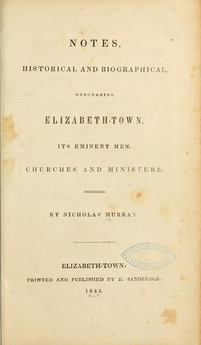 Notes, historical and biographical, concerning Elizabethtown, its eminent men, churches, and ministers