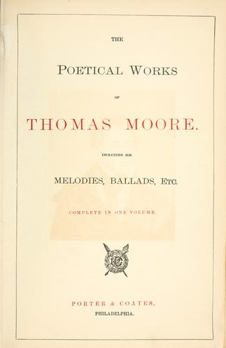 The poetical works of Thomas Moore including his melodies, ballads, etc.