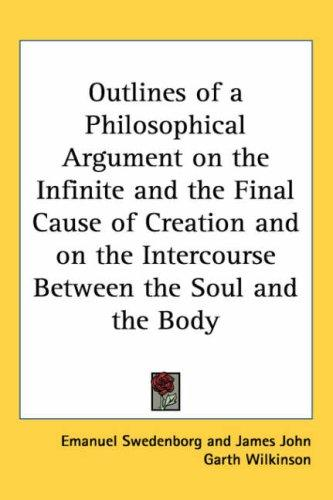 Download Outlines of a Philosophical Argument on the Infinite and the Final Cause of Creation and on the Intercourse Between the Soul and the Body