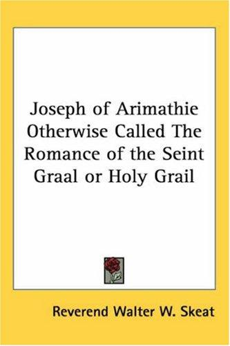 Download Joseph of Arimathie Otherwise Called The Romance of the Seint Graal or Holy Grail