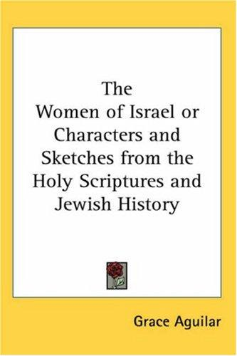 The Women of Israel or Characters and Sketches from the Holy Scriptures and Jewish History