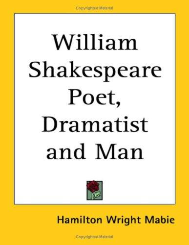 William Shakespeare Poet, Dramatist and Man