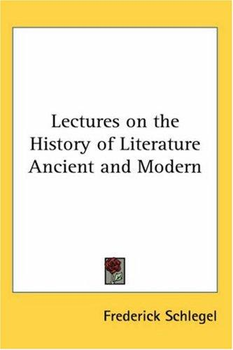 Lectures on the History of Literature Ancient and Modern