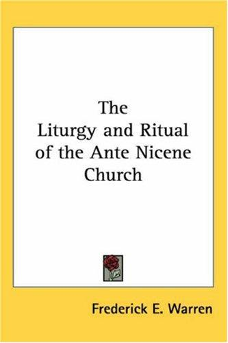 The Liturgy and Ritual of the Ante Nicene Church