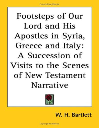 Download Footsteps of Our Lord and His Apostles in Syria, Greece and Italy