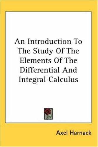 Download An Introduction to the Study of the Elements of the Differential and Integral Calculus