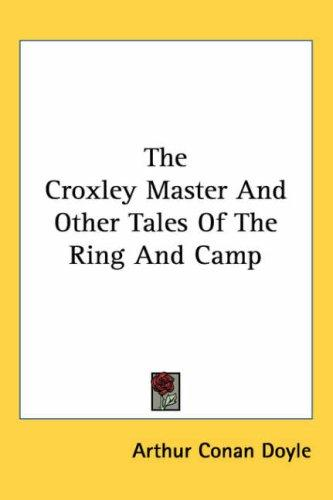 The Croxley Master And Other Tales of the Ring And Camp