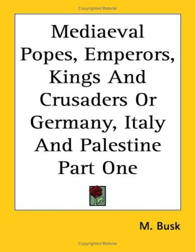Download Mediaeval Popes, Emperors, Kings And Crusaders or Germany, Italy And Palestine