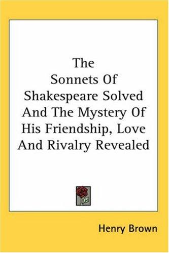 Download The Sonnets of Shakespeare Solved And the Mystery of His Friendship, Love And Rivalry Revealed
