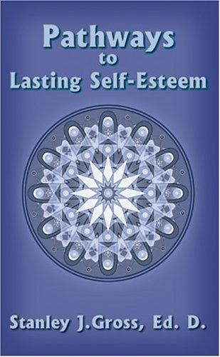 Pathways to Lasting Self-Esteem, Gross, Stanley J.