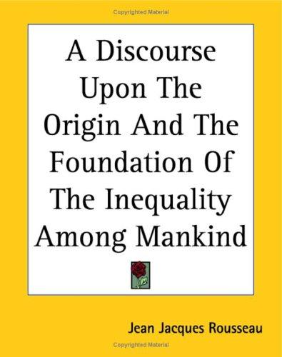 Download A Discourse Upon The Origin And The Foundation Of The Inequality Among Mankind