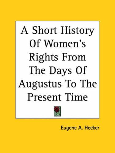 A Short History Of Women's Rights From The Days Of Augustus To The Present Time
