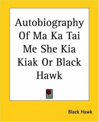 Download Autobiography Of Ma Ka Tai Me She Kia Kiak Or Black Hawk