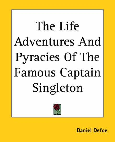 Download The Life Adventures And Pyracies Of The Famous Captain Singleton