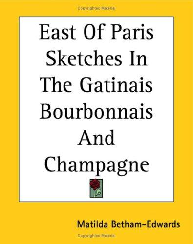 Download East Of Paris Sketches In The Gatinais Bourbonnais And Champagne