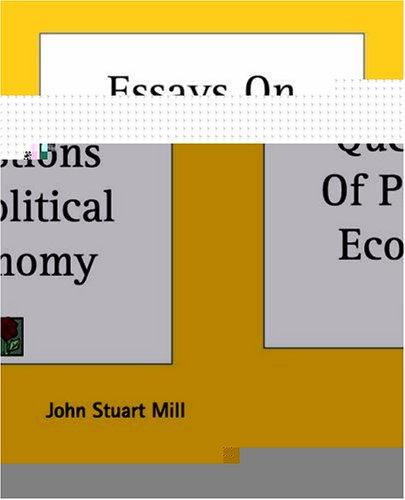 Download Essays On Some Unsettled Questions Of Political Economy