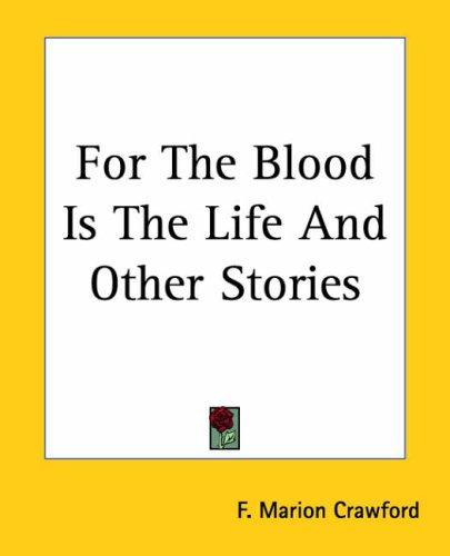 Download For The Blood Is The Life And Other Stories