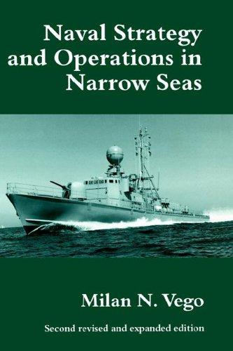 Naval Strategy and Operations in Narrow Seas (Cass Series–Naval Policy and History, 5)