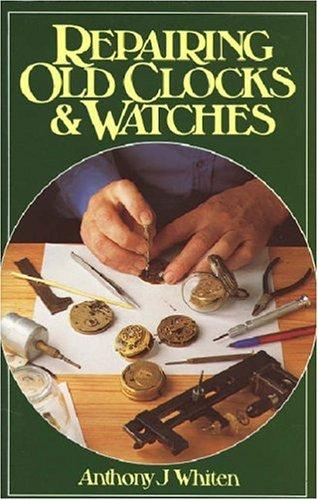 Download Repairing old clocks and watches