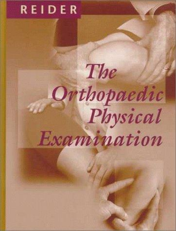 The Orthopaedic Physical Examination, 1e, Md, Reider Ab ; Bruce