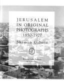 Jerusalem in original photographs, 1850-1920