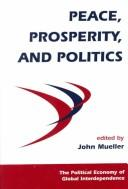 Image for Peace, Prosperity, And Politics (Political Economy of Global Interdependence)