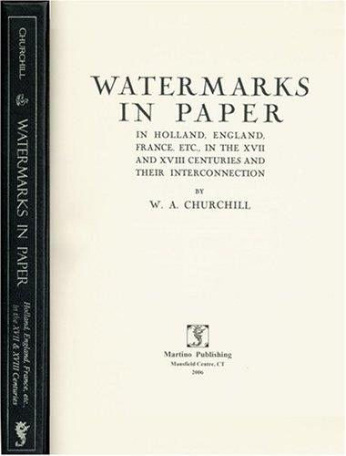 Download Watermarks in Paper in Holland, England, France, Etc, in the XVII and XVIII Centuries and Their Interconnection