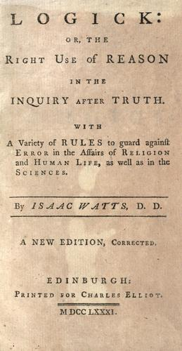 Logick: or, The right use of reason in the inquiry after truth