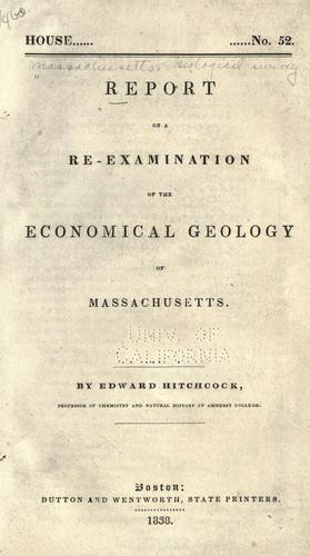 Report on a re-examination of the economical geology of Massachusetts.