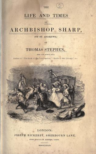 The life and times of Archbishop Sharp, (of St. Andrews)