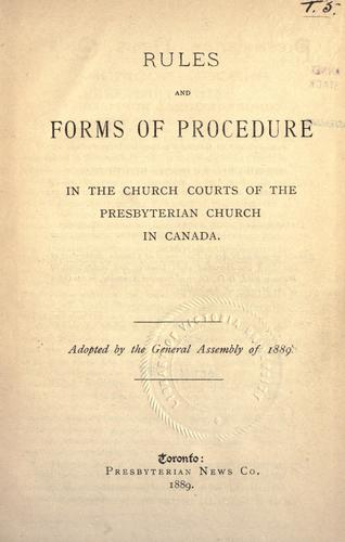 Rules and forms of procedure in the church courts of the Presbyterian Church in Canada.