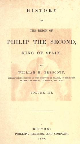 History of the reign of Philip the Second, king of Spain.