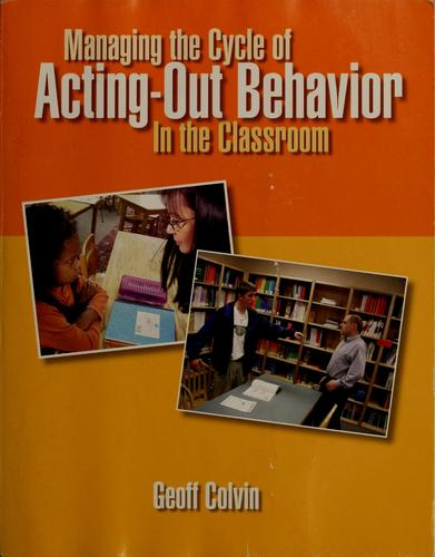 Managing the cycle of acting-out behavior in the classroom by Geoffrey Colvin