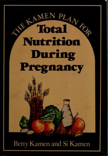 The Kamen plan for total nutrition during pregnancy