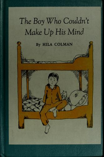 The boy who couldn't make up his mind by Hila Colman