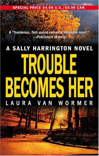 Trouble Becomes Her (Sally Harrington Novels)