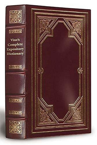 Vine's Complete Expository Dictionary Of Old And New Testament Words Limited by W. E. Vine