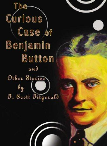 The Curious Case of Benjamin Button and other stories by Fitzgerald