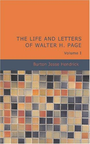 Download The Life and Letters of Walter H. Page Volume I