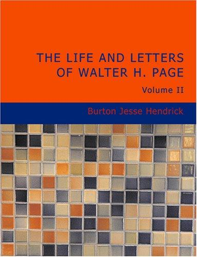 The Life and Letters of Walter H. Page Volume II (Large Print Edition)