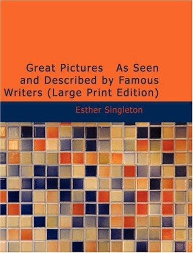 Great Pictures As Seen and Described by Famous Writers (Large Print Edition)