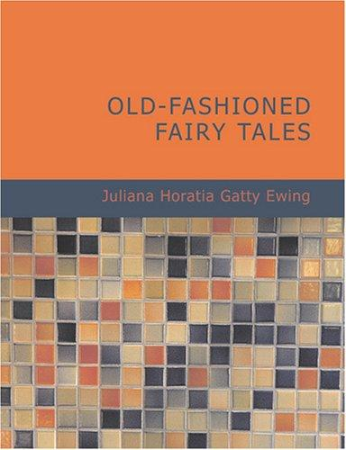 Old-Fashioned Fairy Tales (Large Print Edition)