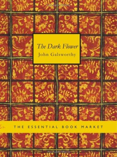 The Dark Flower (Large Print Edition) by John Galsworthy