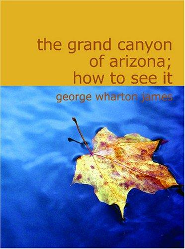The Grand Canyon of Arizona; How to See It (Large Print Edition)
