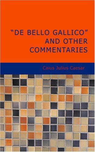Download De Bello Gallico and Other Commentaries