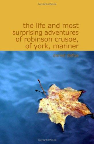Download The Life and Most Surprising Adventures of Robinson Crusoe of York Mariner
