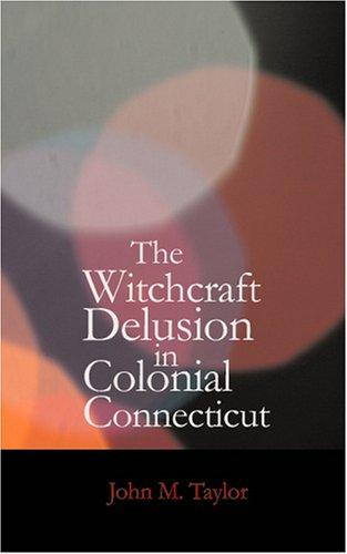The Witchcraft Delusion in Colonial Connecticut