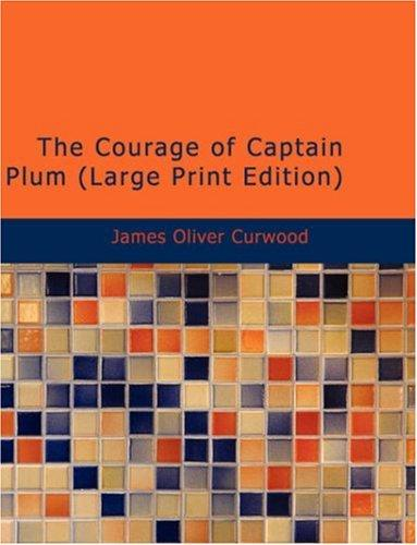 The Courage of Captain Plum (Large Print Edition)